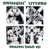 "Swingin`Utters - Brazen Head Ep 10"" Vinyl"