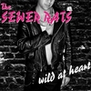 THE SEWER RATS -  Wild At Heart CD